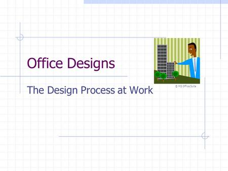 Office Designs The Design Process at Work © MS Office Suite.