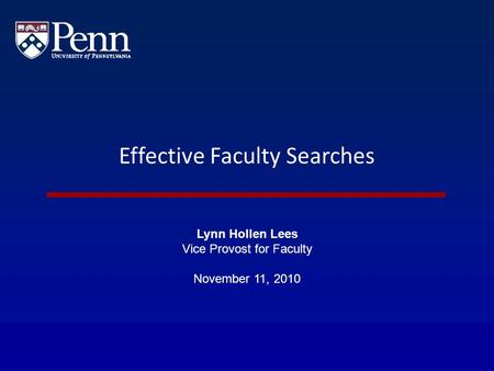 Effective Faculty Searches Lynn Hollen Lees Vice Provost for Faculty November 11, 2010.