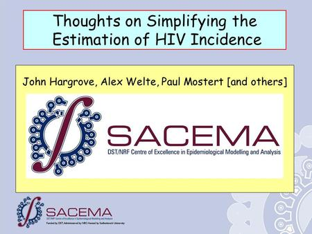 Thoughts on Simplifying the Estimation of HIV Incidence John Hargrove, Alex Welte, Paul Mostert [and others]