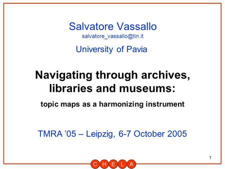1 Salvatore Vassallo Navigating through archives, libraries and museums: topic maps as a harmonizing instrument University of.