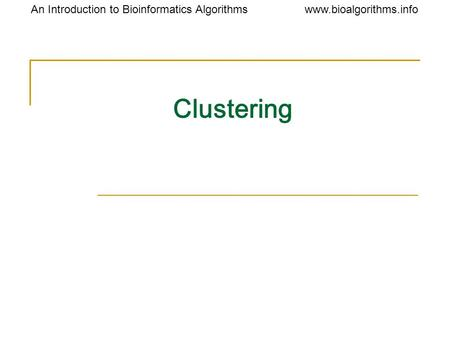Www.bioalgorithms.infoAn Introduction to Bioinformatics Algorithms Clustering.