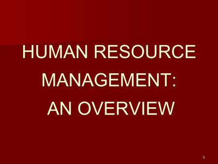 1 HUMAN RESOURCE MANAGEMENT: AN OVERVIEW. 2 Management   The process of trying to accomplish goals through other people.