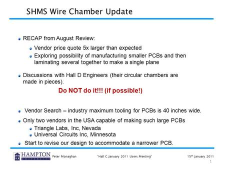 "1 Peter Monaghan""Hall C January 2011 Users Meeting""15 th January 2011 SHMS Wire Chamber Update RECAP from August Review: Vendor price quote 5x larger than."