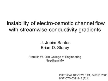 Instability of electro-osmotic channel flow with streamwise conductivity gradients J. Jobim Santos Brian D. Storey Franklin W. Olin College of Engineering.
