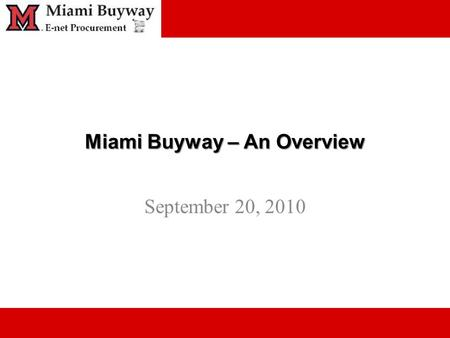 Miami Buyway – An Overview September 20, 2010. Intro Miami Buyway is a virtual warehouse of vendor catalogs and a requisition/order system Users can quickly.