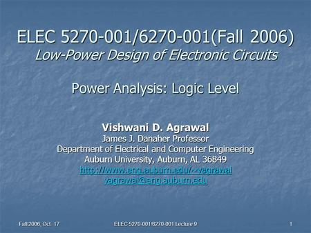 Fall 2006, Oct. 17 ELEC 5270-001/6270-001 Lecture 9 1 ELEC 5270-001/6270-001(Fall 2006) Low-Power Design of Electronic Circuits Power Analysis: Logic Level.