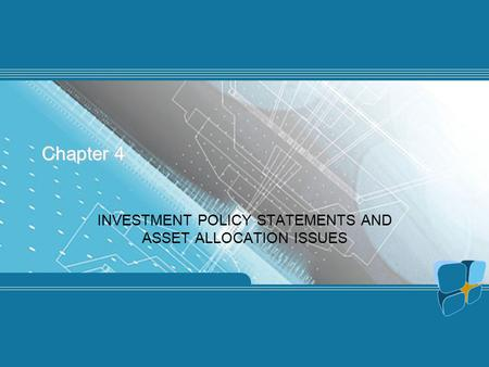 Chapter 4 INVESTMENT POLICY STATEMENTS AND ASSET ALLOCATION ISSUES.