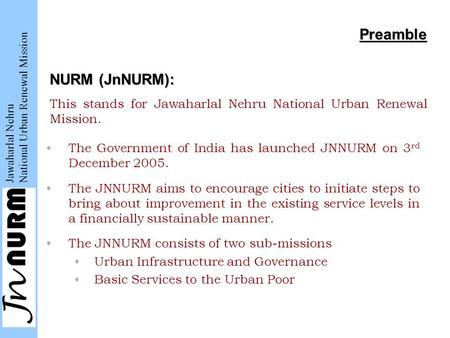 Jawaharlal Nehru National Urban Renewal Mission Preamble This stands for Jawaharlal Nehru National Urban Renewal Mission. The Government of India has launched.