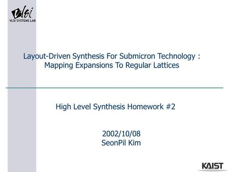 2002/10/08 SeonPil Kim Layout-Driven Synthesis For Submicron Technology : Mapping Expansions To Regular Lattices High Level Synthesis Homework #2.