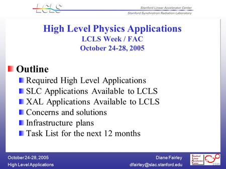 Diane Fairley High Level October 24-28, 2005 High Level Physics Applications LCLS Week / FAC October 24-28, 2005.