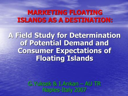 MARKETING FLOATING ISLANDS AS A DESTINATION: A Field Study for Determination of Potential Demand and Consumer Expectations of Floating Islands G.Yuksek.