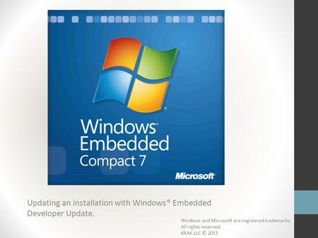 Updating an installation with Windows® Embedded Developer Update. Windows and Microsoft are registered trademarks, All rights reversed. KRAK LLC © 2011.
