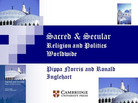 Sacred & Secular Religion and Politics Worldwide Pippa Norris and Ronald Inglehart.