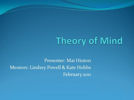 Presenter: Mai Hinton Mentors: Lindsey Powell & Kate Hobbs February 2011.