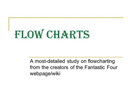 Flow Charts A most-detailed study on flowcharting from the creators of the Fantastic Four webpage/wiki.