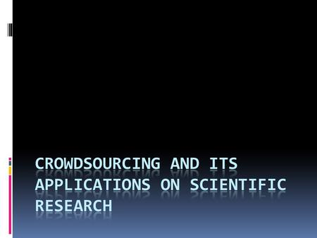 "Crowdsourcing = Crowd + Outsourcing ""soliciting solutions via open calls to large-scale communities"""