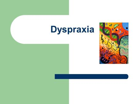 Dyspraxia. Introduction Incidence → 5-10% of population Not so well-researched or understood as dyslexia Often picked up later than dyslexia or misdiagnosed.