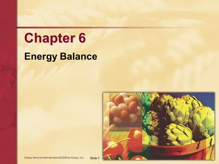 Mosby items and derived items © 2006 by Mosby, Inc. Slide 1 Chapter 6 Energy Balance.