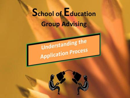 S chool of E ducation Group Advising. Program Information Elementary 130 credits 2.5 overall GPA 67 credits General Education 63 credits Education courses.