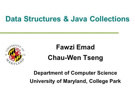 Data Structures & Java Collections Fawzi Emad Chau-Wen Tseng Department of Computer Science University of Maryland, College Park.