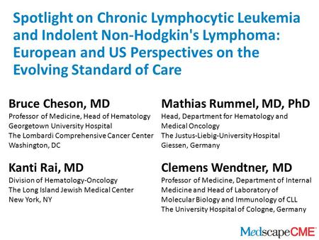 Spotlight on Chronic Lymphocytic Leukemia and Indolent Non-Hodgkin's Lymphoma: European and US Perspectives on the Evolving Standard of Care Bruce Cheson,