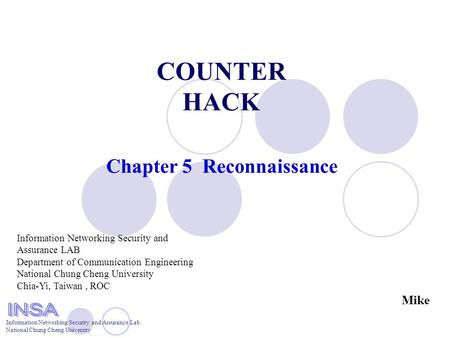 Information Networking Security and Assurance Lab National Chung Cheng University COUNTER HACK Chapter 5 Reconnaissance Information Networking Security.
