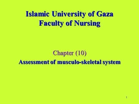 1 Islamic University of Gaza Faculty of Nursing Chapter (10) Assessment of musculo-skeletal system.