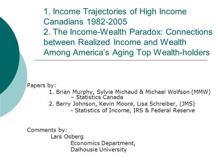 1. Income Trajectories of High Income Canadians 1982-2005 2. The Income-Wealth Paradox: Connections between Realized Income and Wealth Among America's.