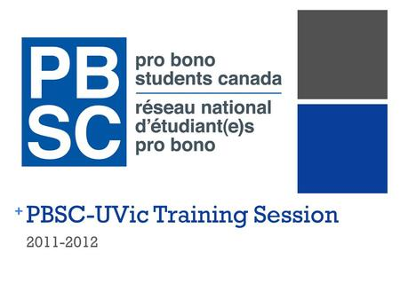 + PBSC-UVic Training Session 2011-2012. + PBSC Mandate PBSC aims (1) to provide vulnerable communities with legal services free of charge, (2) to provide.