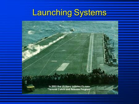 Launching Systems. Purpose: To place a weapon into a flight path as rapidly as the situation demands. Requirements 1. Speed 2. Reliability 3. Safety 4.