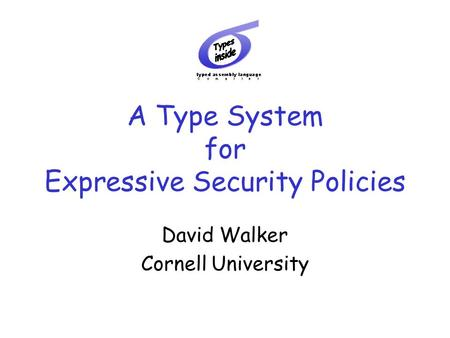 A Type System for Expressive Security Policies David Walker Cornell University.