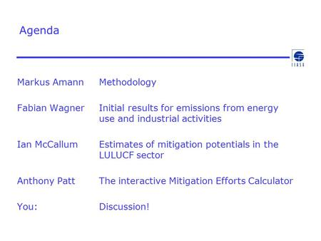Agenda Markus Amann Methodology Fabian Wagner Initial results for emissions from energy use and industrial activities Ian McCallum Estimates of mitigation.