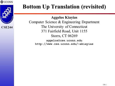 CH4.1 CSE244 Bottom Up Translation (revisited) Aggelos Kiayias Computer Science & Engineering Department The University of Connecticut 371 Fairfield Road,