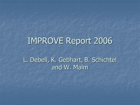 IMPROVE Report 2006 L. Debell, K. Gebhart, B. Schichtel and W. Malm.