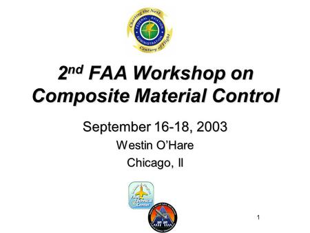1 2 nd FAA Workshop on Composite Material Control September 16-18, 2003 Westin O'Hare Chicago, Il.