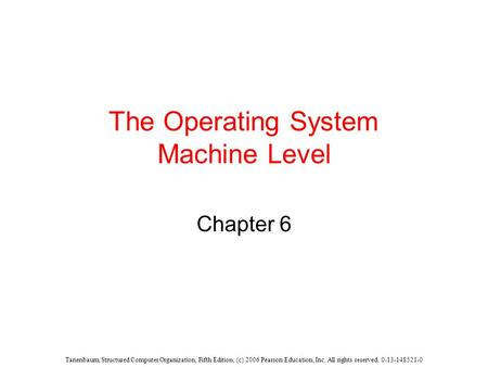 Tanenbaum, Structured Computer Organization, Fifth Edition, (c) 2006 Pearson Education, Inc. All rights reserved. 0-13-148521-0 The Operating System Machine.