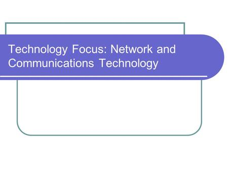 Technology Focus: Network and Communications Technology.
