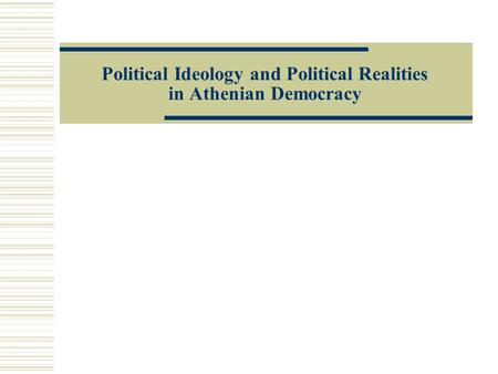 Political Ideology and Political Realities in Athenian Democracy.