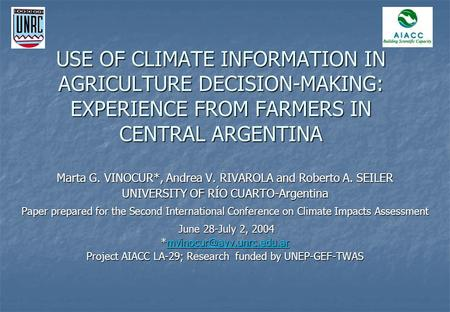 USE OF CLIMATE INFORMATION IN AGRICULTURE DECISION-MAKING: EXPERIENCE FROM FARMERS IN CENTRAL ARGENTINA Marta G. VINOCUR*, Andrea V. RIVAROLA and Roberto.