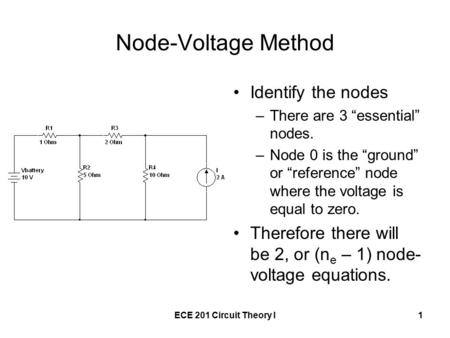 "ECE 201 Circuit Theory I1 Node-Voltage Method Identify the nodes –There are 3 ""essential"" nodes. –Node 0 is the ""ground"" or ""reference"" node where the."