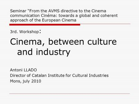 "Seminar ""From the AVMS directive to the Cinema communication Cinéma: towards a global and coherent approach of the European Cinema 3rd. Workshop : Cinema,"