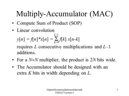 Digital Kommunikationselektronik TNE027 Lecture 3 1 Multiply-Accumulator (MAC) Compute Sum of Product (SOP) Linear convolution y[n] = f[n]*x[n] = Σ f[k]