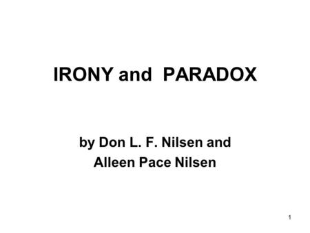 1 IRONY and PARADOX by Don L. F. Nilsen and Alleen Pace Nilsen.