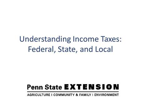 Understanding Income Taxes: Federal, State, and Local.