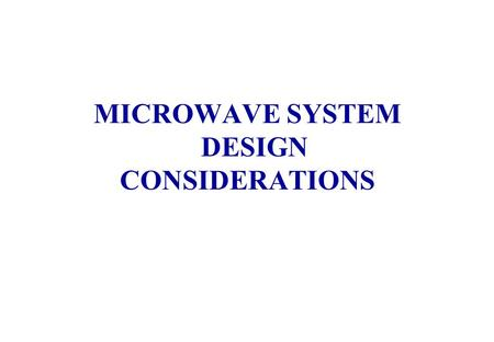 MICROWAVE SYSTEM DESIGN CONSIDERATIONS. Misunderstanding of complete system System will surely fail Without a solid understanding of complete communications.