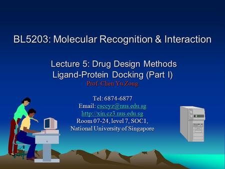 BL5203: Molecular Recognition & Interaction Lecture 5: Drug Design Methods Ligand-Protein Docking (Part I) Prof. Chen Yu Zong Tel: 6874-6877