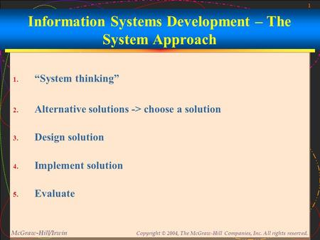 "1 McGraw-Hill/Irwin Copyright © 2004, The McGraw-Hill Companies, Inc. All rights reserved. Information Systems Development – The System Approach 1. ""System."