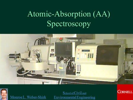 Monroe L. Weber-Shirk S chool of Civil and Environmental Engineering Atomic-Absorption (AA) Spectroscopy 