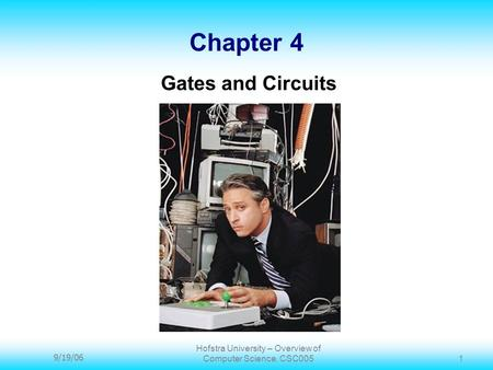 9/19/06 Hofstra University – Overview of Computer Science, CSC005 1 Chapter 4 Gates and Circuits.