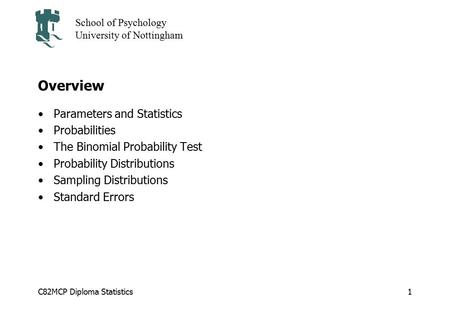C82MCP Diploma Statistics School of Psychology University of Nottingham 1 Overview Parameters and Statistics Probabilities The Binomial Probability Test.